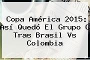 http://tecnoautos.com/wp-content/uploads/imagenes/tendencias/thumbs/copa-america-2015-asi-quedo-el-grupo-c-tras-brasil-vs-colombia.jpg Tabla De Posiciones Copa America 2015. Copa América 2015: Así quedó el Grupo C tras Brasil vs Colombia, Enlaces, Imágenes, Videos y Tweets - http://tecnoautos.com/actualidad/tabla-de-posiciones-copa-america-2015-copa-america-2015-asi-quedo-el-grupo-c-tras-brasil-vs-colombia/