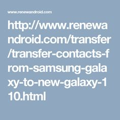 http://www.renewandroid.com/transfer/transfer-contacts-from-samsung-galaxy-to-new-galaxy-110.html