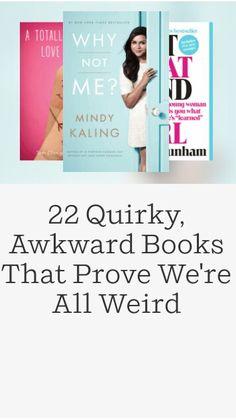 22 Quirky Akward Books  http://www.penguinrandomhouse.com/the-read-down/quirky-awkward-books