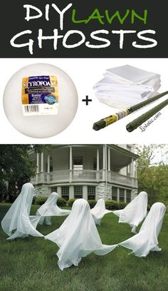 -Poke a styrofoam ball through the top of a tall garden/fence stake and cover it with white fabric or cheesecloth. -Make several of them and place them in a circle with the fabric corners tied together. Secure the fabric over the styrofoam with hot glue and white push pins.  -Have them dance around a tree or fire pit!   http://www.listotic.com/16-awesome-homemade-halloween-decorations/9/