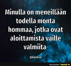 Minulla on meneillään todella. Someone Like Me, Joko, Story Of My Life, Finland, Feel Good, Beautiful Pictures, Wisdom, Thoughts, Feelings