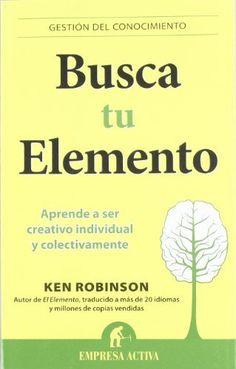 Busca tu elemento (Gestion Del Conocimiento / Knowledge Management) (Spanish Edition) by Ken Robinson. $17.12. Series - Gestion Del Conocimiento / Knowledge Management. Publisher: Urano; Tra edition (April 30, 2012). Publication: April 30, 2012