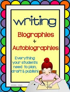 Writing: everything your students need to successfully write a biography and an autobiography.