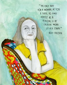 Betty Friedan on life with meaning and creative work. The Feminine Mystique Half a Century Later   Brain Pickings