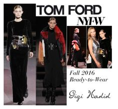 """Gigi Hadid Tom Ford Fashion Show NYFW 2016"" by valenlss ❤ liked on Polyvore featuring Tom Ford"