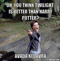 DIYLOL - Oh, You think Twilight is better than Harry Potter? Avada ...