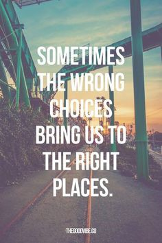 Sometimes the wrong choices bring us to the right places. #relationships #love