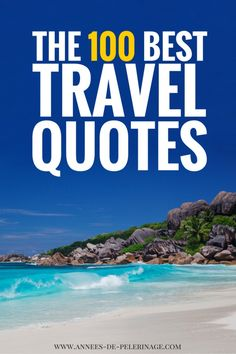 The 100 best travel quotes of all time. Click to read inspirational travel slogans and some funny travel quotes.