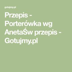 Przepis - Porterówka wg AnetaŚw przepis - Gotujmy.pl