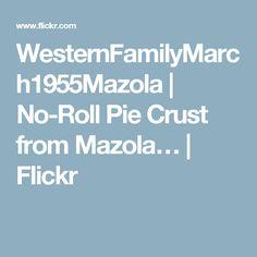 WesternFamilyMarch1955Mazola | No-Roll Pie Crust from Mazola… | Flickr