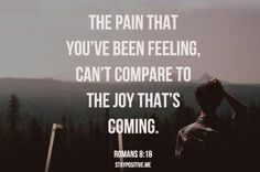 I consider that our present sufferings are not worth comparing with the glory that will be revealed in us. (Romans 8:18 NIV)