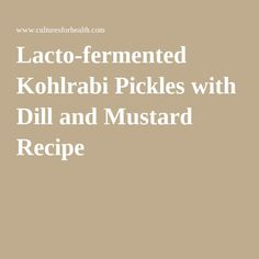 Lacto-fermented Kohlrabi Pickles with Dill and Mustard Recipe