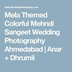 Mela Themed Colorful Mehndi Sangeet Wedding Photography Ahmedabad | Anar + Dhrumil