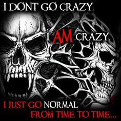I AM crazy, just go normal to catch my next prey !