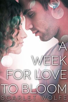 Author Scarlet Wolfe: 2nd Edition-A Week for Love to Bloom Excerpt