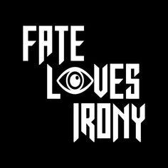 Fate Loves Irony