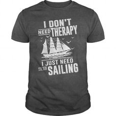 Awesome Sailing Lovers Tee Shirts Gift for you or your family member and your friend:  Just Need To Go Sailing. Tee Shirts T-Shirts