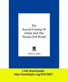 The Second Coming Of Christ And The Present Evil World (9781161588002) Clarence Larkin , ISBN-10: 1161588000  , ISBN-13: 978-1161588002 ,  , tutorials , pdf , ebook , torrent , downloads , rapidshare , filesonic , hotfile , megaupload , fileserve