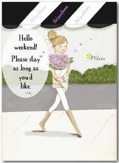 Hello weekend! Please stay as long as you'd like. ~ Vicki Reece <3 Would love for you to join us on Joy of Mom@! https://www.facebook.com/joyofmom Artwork courtesy of Rose Hill Designs. #happyweekend #weekendquotes #joyofmom