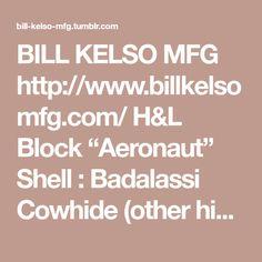 "BILL KELSO MFG http://www.billkelsomfg.com/ H&L Block ""Aeronaut"" Shell : Badalassi Cowhide (other hides available please ask) Color : Russet / Seal Brown / Dark Seal Tanning : Vegetable Closure:..."