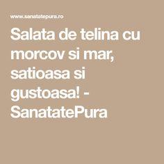 Salata de telina cu morcov si mar, satioasa si gustoasa! - SanatatePura