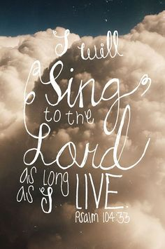 Psalm 104 -- I will sing to the Lord as long as I Live! Psalm 104, Bible Verses Quotes, Bible Scriptures, Faith Bible, Psalms Quotes, Faith Prayer, Bible Verses About Music, Bible Quotes About Beauty, Quotes About Jesus