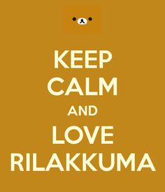 KEEP CALM AND LOVE RILAKKUMA