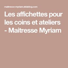 Les affichettes pour les coins et ateliers - Maitresse Myriam