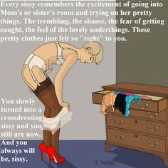 """This Sissy Pledge must be memorized. Say it every morning, kneeling before a Woman's panties or shoes if  you cannot say it to your Mistress. At the conclusion of the pledge, you may kiss the object of your  adoration.   """"I pledge allegiance to my Mistress, and through her to all of Womankind. I will obey her  orders and accept her discipline, and when she has punished me I will kiss her boots to  show my thankfulness. I n every thought, word, and deed, I show her my honor, my  respect, and…"""
