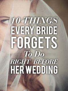10 things every bride forgets to do right before her wedding. I would forget to do some of these... #weddingtips