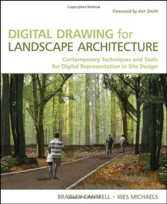 Digital Drawing for Landscape Architecture Contemporary Techniques and Tools for Digital Representation in Site Design