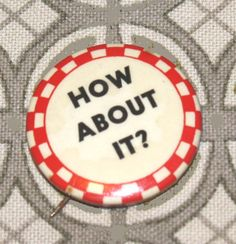 How About It  Vintage Pinback Button