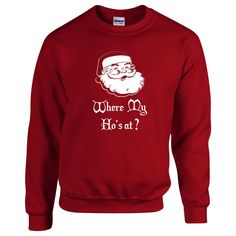 Where My Ho's At?. Unisex Sweater. Christmas Sweater . Funny Christmas Sweater.  Naughty Santa Sweater. Ugly Christmas Sweater Contest. by SuperTeesandHats on Etsy