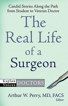 The Real Life of a Surgeon: Candid Stories Along the Path from Student to Veteran Doctor