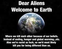 Dear Aliens,  welcome to our Earth...