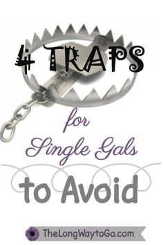 Tips on how to identify four common traps and why a single gal should seek to avoid them while embracing her true calling.