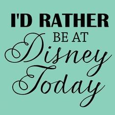 i'd rather be at disney everyday