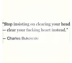"""Stop insisting on clearing your head..."" Charles Bukowski #quote #Bukowski via @nishe7"