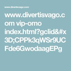 www.divertisvago.com vip-omo index.html?gclid=CPPk3qWSr9UCFde6GwodaagEPg
