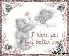 I HOPE YOU FEEL BETTER SOON
