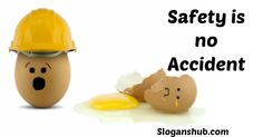 Safety is no accident  - Safety Slogans