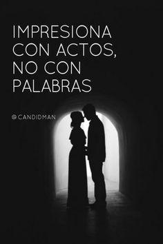 """""""Impresiona con #Actos, no con #Palabras"""". @candidman #Frases #Amor"""