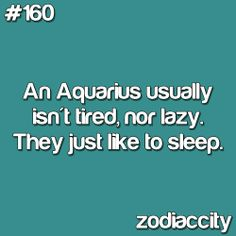 @Elizabeth Lockhart Pittman. Next time you get on to me for sleeping in, I'm going to blame it on my (our) zodiac sign.