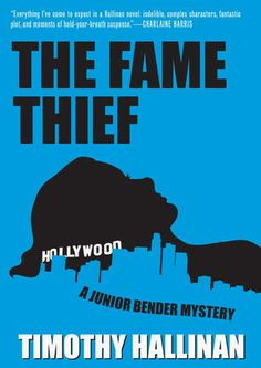 """""""The Fame Thief"""" by Timothy Hallinan * The Highly anticipated, laugh-out-loud third installment of the fan-favorite Junior Bender mysteries."""