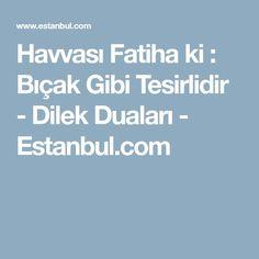 Havvası Fatiha ki : Bıçak Gibi Tesirlidir - Dilek Duaları - Estanbul.com Boarding Pass, Quotes, Allah, Diy, Babydoll Sheep, Istanbul, Africa, Quotations, Qoutes