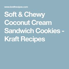Soft & Chewy Coconut Cream Sandwich Cookies - Kraft Recipes