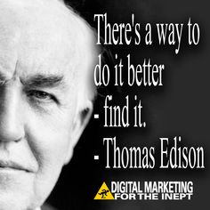 There's a way to do it better -- find it -- Thomas Edison #WisdomWednesday
