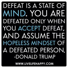 "Citations Réussite Par Donald Trump Description ""Defeat is a state of mind. You are defeated only when you accept defeat, and assume the hopeless Team Quotes, Golf Quotes, Life Quotes, Leadership Quotes, Donald Trump, Motivational Quotes, Inspirational Quotes, Profound Quotes, Live Life Happy"