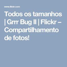 Todos os tamanhos | Grrr Bug II | Flickr – Compartilhamento de fotos!