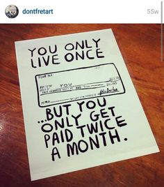 You Only Live Once...But you only get paid twice a month.